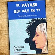 """""""El payaso que hay en ti"""", Caroline Dream"""
